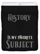 History Is My Favorite Subject Historian Duvet Cover