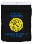 History Teachers Always Bring Up The Past History Student Duvet Cover