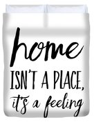 Home Isn't A Place It's A Feeling Duvet Cover