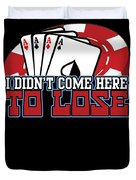 I Didnt Come Here To Lose Poker Player Duvet Cover