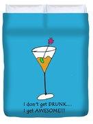I Don't Get Drunk Duvet Cover
