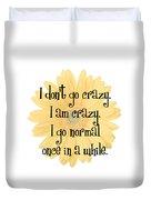 I Don't Go Crazy Duvet Cover