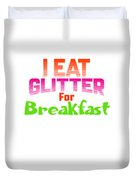 I Eat Glitter For Breakfast Duvet Cover