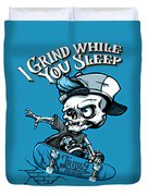 I Grind While You Sleep Duvet Cover