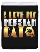 I Love My Persian Cat Duvet Cover
