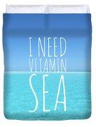 I Need Vitamin Sea Duvet Cover