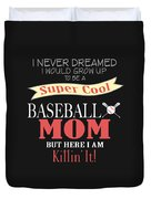 I Never Dreamed I Would Grow Up To Be A Super Cool Baseball Mom But Here I Am Killing It Duvet Cover