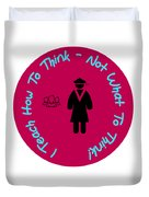 I Teach How To Think Not What To Think  Gift For A Teacher Duvet Cover