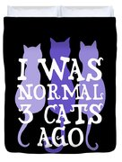 I Was Normal 3 Cats Ago 5 Duvet Cover