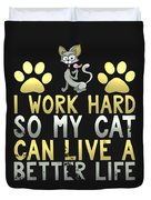 I Work Hard So My Cat Can Live A Better Life Duvet Cover