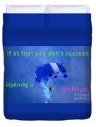 If At First You Don't Succeed, Skydiving's Not For You. Duvet Cover