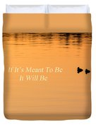 If It's Meant To Be It Will Be Duvet Cover
