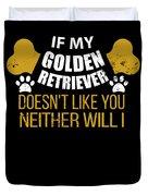 If My Golden Retriever Doesn T Like You Duvet Cover