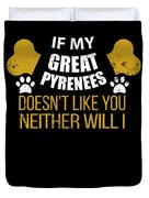 If My Great Pyrenees Doesn T Like You Duvet Cover