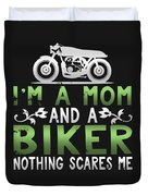 Im A Mom And A Biker Nothing Scares Me Duvet Cover