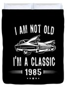 Im Not Old Im A Classic Since 1985 Birthday Gift Duvet Cover