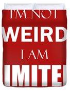 I'm Not Weird, I Am Limited Edition Duvet Cover