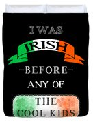 Irish Before Any Of The Cool Kids Duvet Cover by Mark E Tisdale