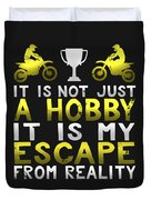 It Is Not Just A Hobby It Is My Escape From Reality Duvet Cover
