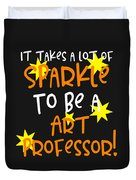 It Takes A Lot Of Sparkle To Be A Art Professor Duvet Cover