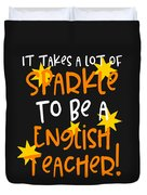 It Takes A Lot Of Sparkle To Be A English Teacher Duvet Cover