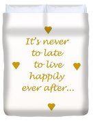 It's Never To Late... Duvet Cover