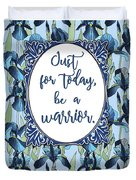 Just For Today, Be A Warrior Duvet Cover