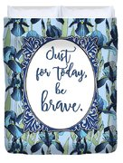 Just For Today, Be Brave Duvet Cover