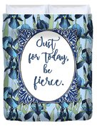 Just For Today, Be Fierce. Duvet Cover