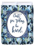 Just For Today, Be Kind. Duvet Cover