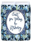 Just For Today, Be Strong. Duvet Cover