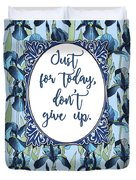 Just For Today, Dont Give Up Duvet Cover