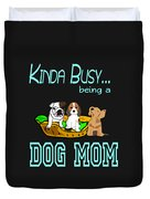 Kinda Busy Being A Dog Mom Duvet Cover