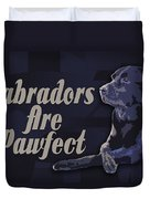 Labradors Are Pawfect Duvet Cover