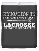Lacrosse Is Importanter Than Education Duvet Cover