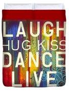 Laugh Hug Kiss Dance Live Duvet Cover