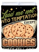 Lead Me Not Into Temptation Except Cookies Thats Still Cool Duvet Cover