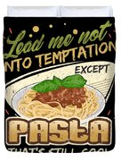 Lead Me Not Into Temptation Except Pasta Thats Still Cool Duvet Cover