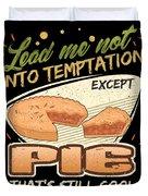 Lead Me Not Into Temptation Except Pie Thats Still Cool Duvet Cover