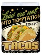 Lead Me Not Into Temptation Except Tacos Thats Still Cool Duvet Cover