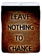 Leave Nothing To Chance Duvet Cover