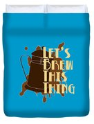 Let's Brew This Thing Duvet Cover