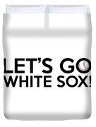 Let's Go White Sox Duvet Cover