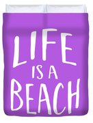 Life Is A Beach White Ink Tee Duvet Cover