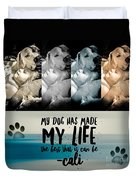 Life With My Dog Duvet Cover by Kathy Tarochione