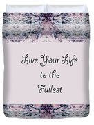 Live Your Life To The Fullest Duvet Cover