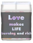 Love Makes Life Burning And Rich Duvet Cover