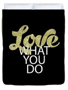 Love What You Do Duvet Cover