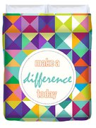 Make A Difference Today Duvet Cover