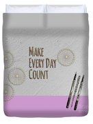 Make Every Day Count Duvet Cover